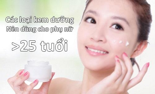 Các loại kem dưỡng da nên dùng cho chị em ngoài 25 tuổi?